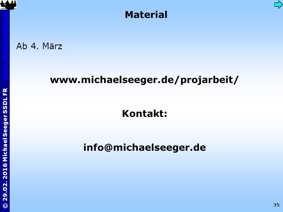 35 © 29.02. 2016 Michael Seeger SSDL FR www.michaelseegr.dewww.michaelseegr.de Material Ab 4. März www.michaelseeger.de/projarbeit/ Kontakt: info@mich