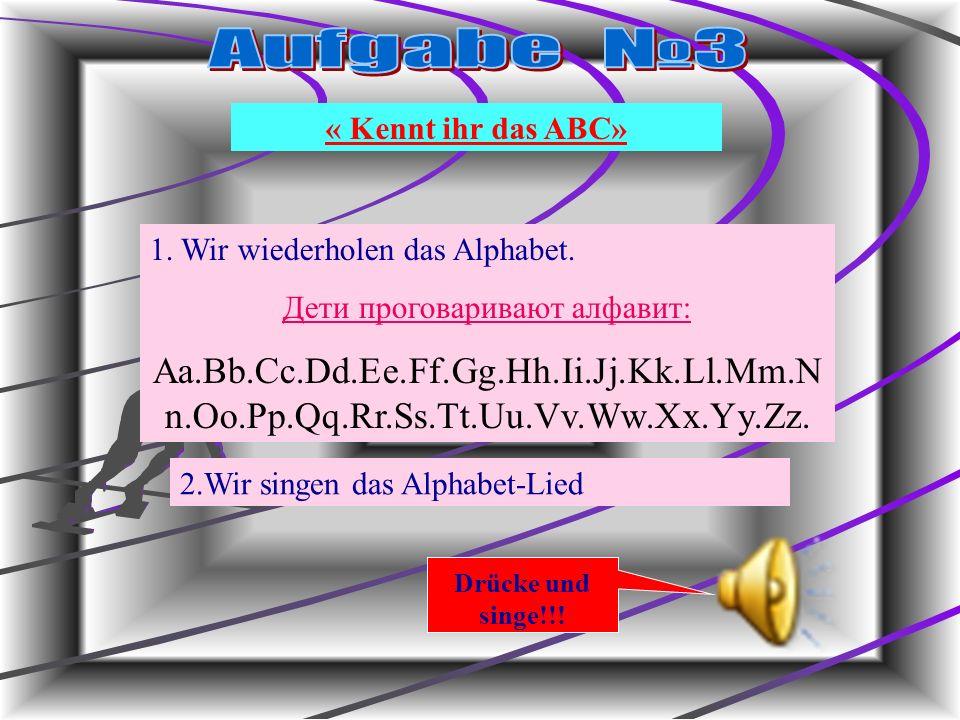 « Kennt ihr das ABC» 1. Wir wiederholen das Alphabet.