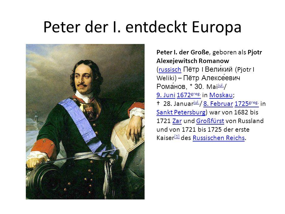 Peter der I. entdeckt Europa Peter I.