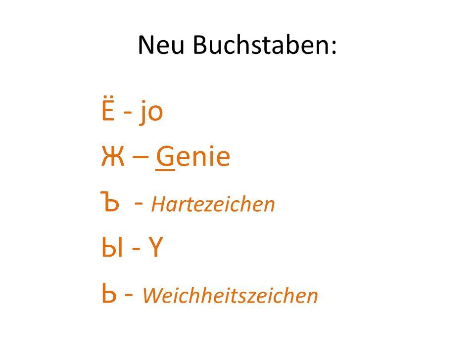 Neu Buchstaben: Ё - jo Ж – Genie Ъ - Hartezeichen Ы - Y Ь - Weichheitszeichen