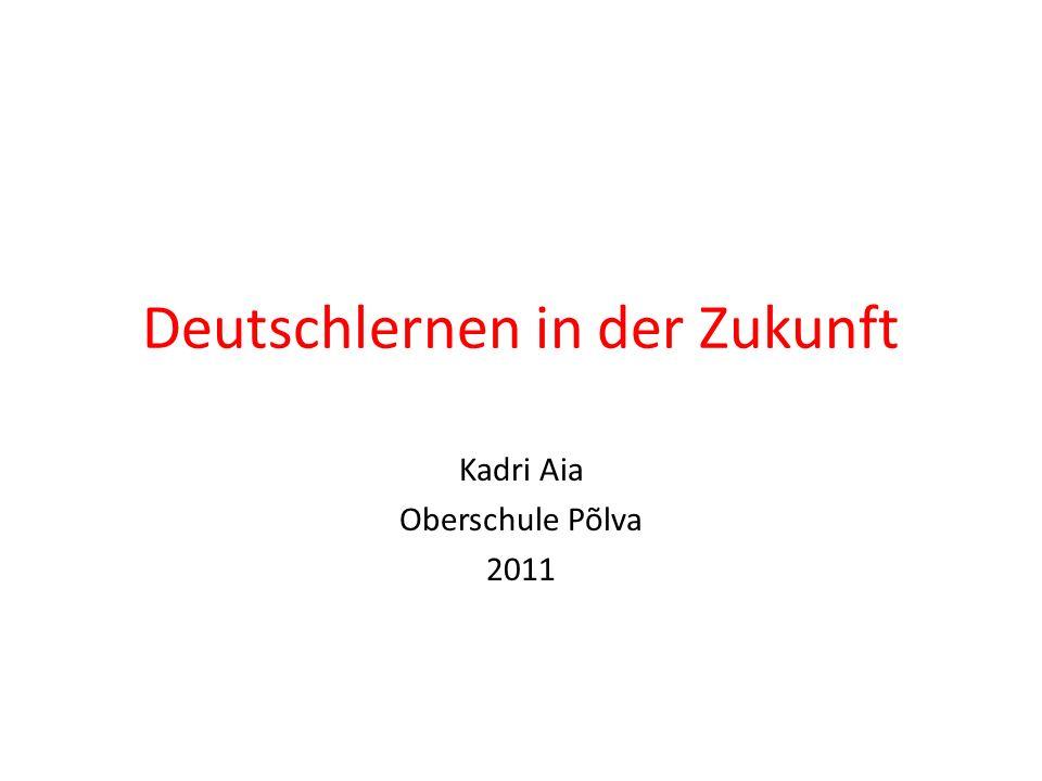 Deutschlernen in der Zukunft Kadri Aia Oberschule Põlva 2011