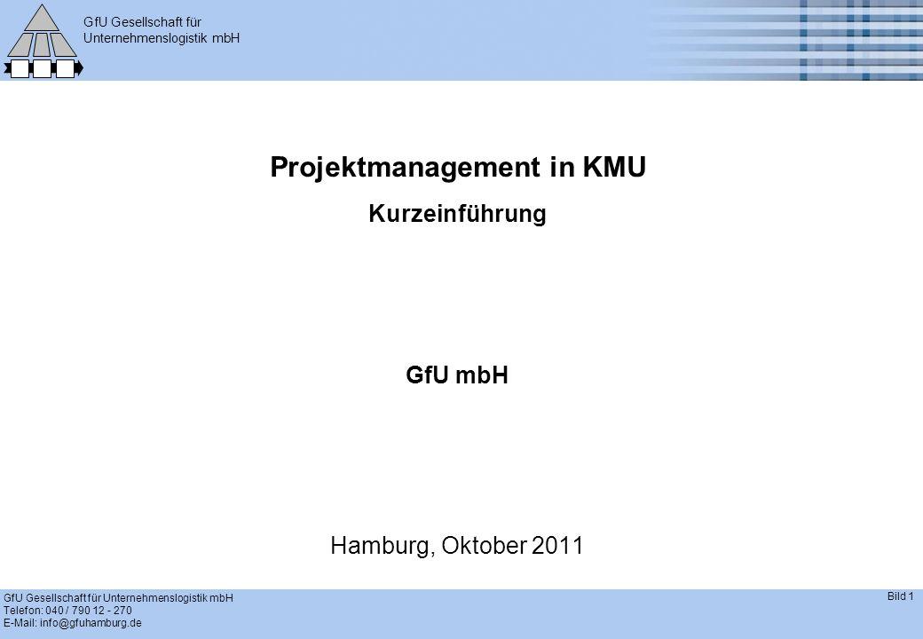GfU Gesellschaft für Unternehmenslogistik mbH GfU Gesellschaft für Unternehmenslogistik mbH Telefon: 040 / 790 12 - 270 E-Mail: info@gfuhamburg.de Bild 1 Projektmanagement in KMU Kurzeinführung GfU mbH Hamburg, Oktober 2011