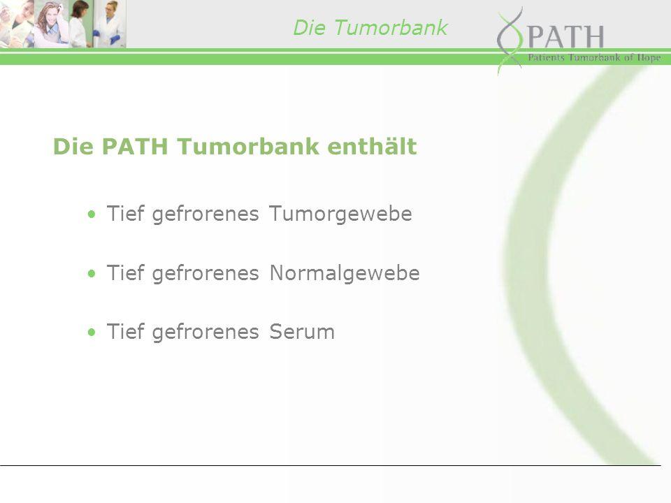 Die Tumorbank Die PATH Tumorbank enthält Tief gefrorenes Tumorgewebe Tief gefrorenes Normalgewebe Tief gefrorenes Serum