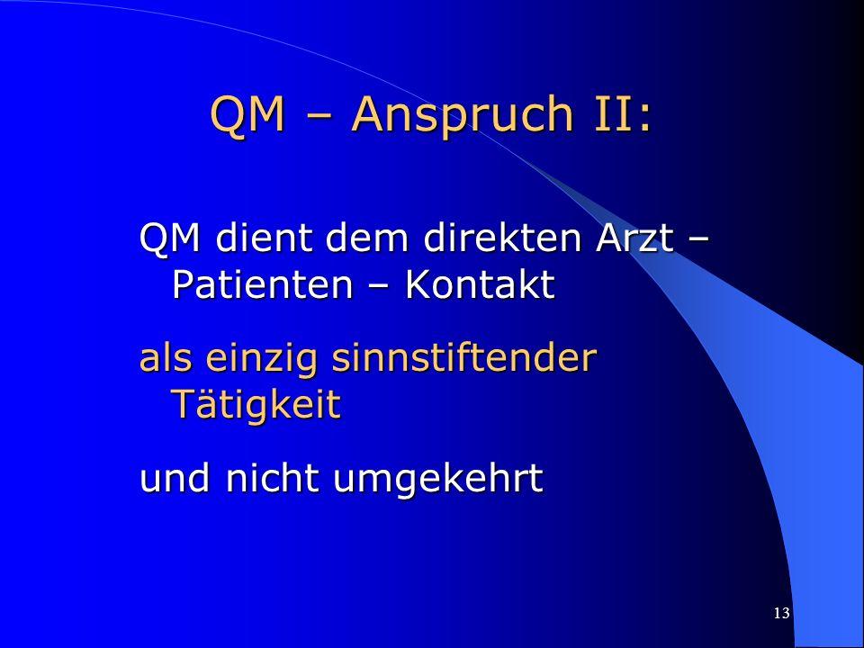 13 QM – Anspruch II: QM dient dem direkten Arzt – Patienten – Kontakt als einzig sinnstiftender Tätigkeit und nicht umgekehrt