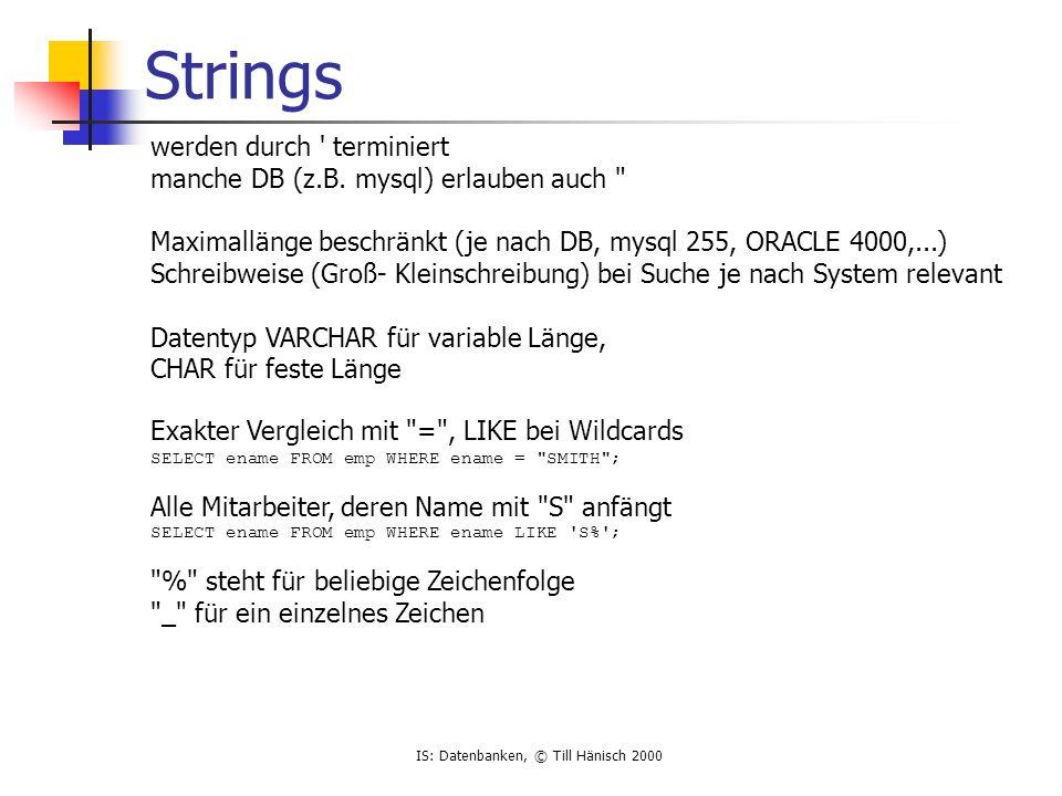 IS: Datenbanken, © Till Hänisch 2000 Datumswerte Datentyp DATE oder DATETIME Schwierig, da kein allgemein akzeptiertes Datumsformat !!.