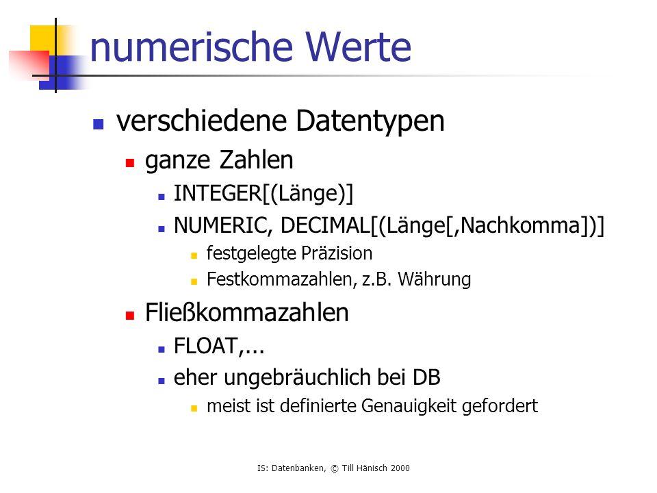 IS: Datenbanken, © Till Hänisch 2000 DELETE Löscht Datensätze aus einerTabelle DELETE FROM table [WHERE clause] z.B lösche alle Datensätze in der Tabelle emp DELETE FROM emp WHERE clause wie bei SELECT Statement Lösche alle Angestellten, die mehr verdienen als ihr Chef DELETE FROM emp WHERE empno IN (SELECT e.empno FROM emp e, emp m WHERE e.mgr = m.empno AND e.sal > m.sal) Duplikate aus Tabelle Person (id, Name) löschen: DELETE FROM Person WHERE id = (SELECT MAX (id) FROM Person GROUP BY Name HAVING COUNT(*) > 1)