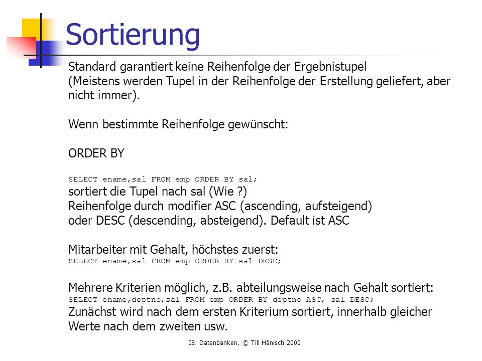 IS: Datenbanken, © Till Hänisch 2000 UPDATE Ändert existierende Tupel UPDATE table SET col = expression {, col = expression} [WHERE clause] z.B.