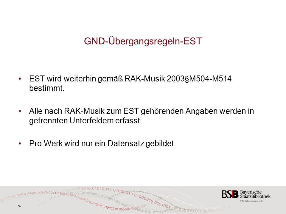 15 GND-Übergangsregeln-EST EST wird weiterhin gemäß RAK-Musik 2003§M504-M514 bestimmt.