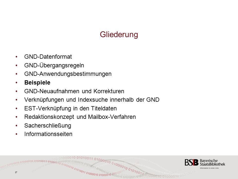 27 GND-Datenformat GND-Übergangsregeln GND-Anwendungsbestimmungen Beispiele GND-Neuaufnahmen und Korrekturen Verknüpfungen und Indexsuche innerhalb der GND EST-Verknüpfung in den Titeldaten Redaktionskonzept und Mailbox-Verfahren Sacherschließung Informationsseiten Gliederung