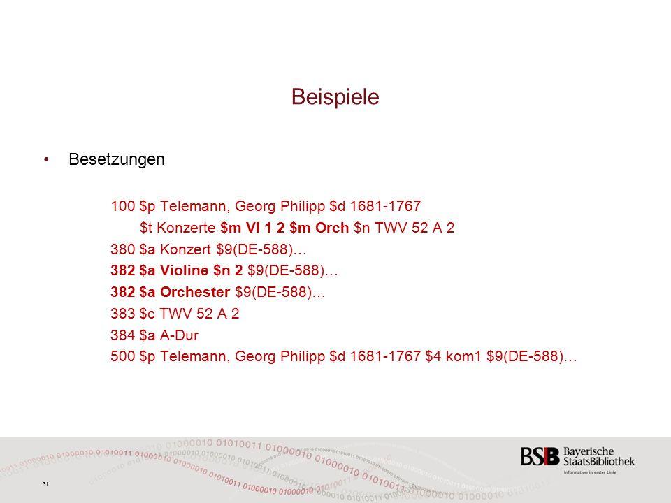 31 Beispiele Besetzungen 100 $p Telemann, Georg Philipp $d 1681-1767 $t Konzerte $m Vl 1 2 $m Orch $n TWV 52 A 2 380 $a Konzert $9(DE-588)… 382 $a Violine $n 2 $9(DE-588)… 382 $a Orchester $9(DE-588)… 383 $c TWV 52 A 2 384 $a A-Dur 500 $p Telemann, Georg Philipp $d 1681-1767 $4 kom1 $9(DE-588)…