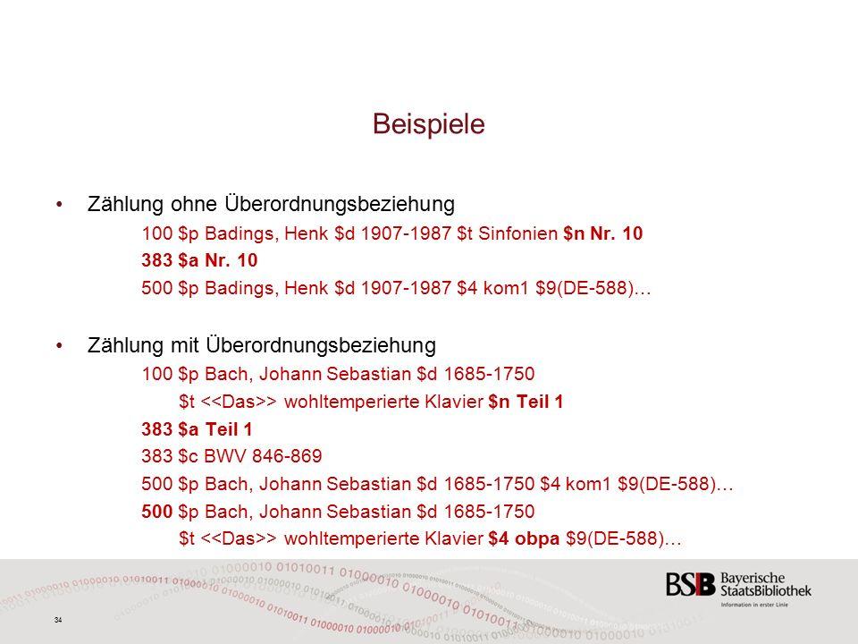 34 Beispiele Zählung ohne Überordnungsbeziehung 100 $p Badings, Henk $d 1907-1987 $t Sinfonien $n Nr.