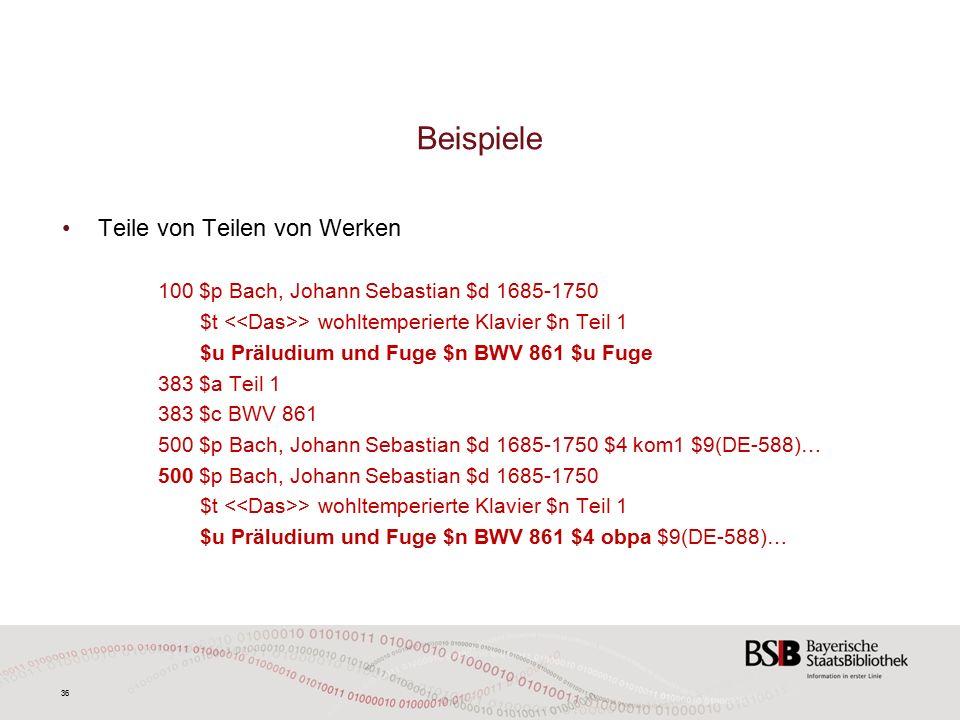 36 Beispiele Teile von Teilen von Werken 100 $p Bach, Johann Sebastian $d 1685-1750 $t > wohltemperierte Klavier $n Teil 1 $u Präludium und Fuge $n BWV 861 $u Fuge 383 $a Teil 1 383 $c BWV 861 500 $p Bach, Johann Sebastian $d 1685-1750 $4 kom1 $9(DE-588)… 500 $p Bach, Johann Sebastian $d 1685-1750 $t > wohltemperierte Klavier $n Teil 1 $u Präludium und Fuge $n BWV 861 $4 obpa $9(DE-588)…