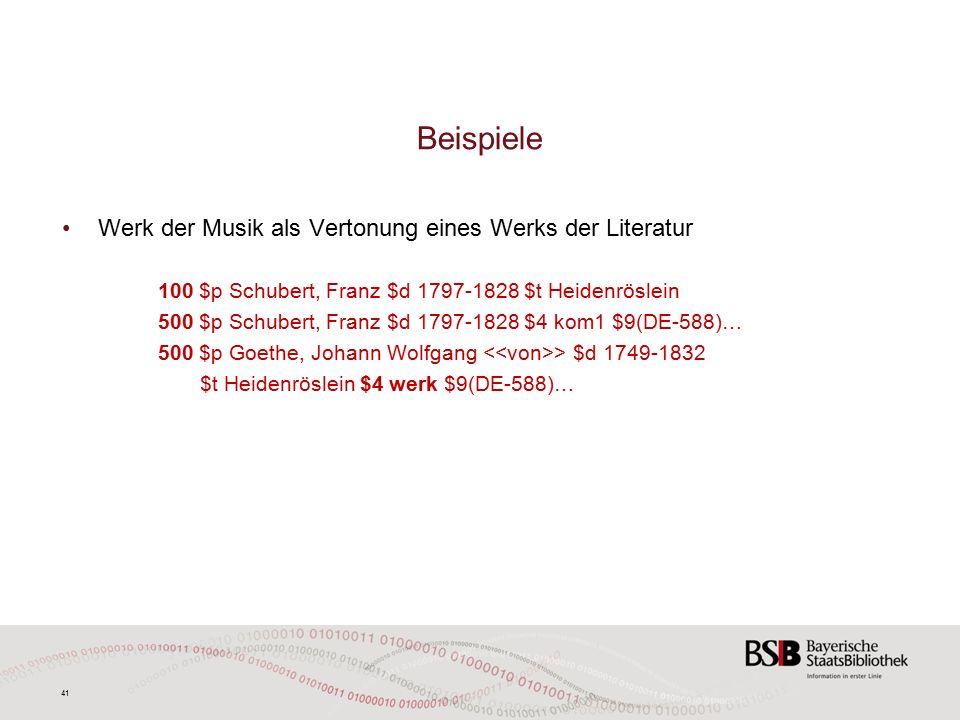41 Beispiele Werk der Musik als Vertonung eines Werks der Literatur 100 $p Schubert, Franz $d 1797-1828 $t Heidenröslein 500 $p Schubert, Franz $d 1797-1828 $4 kom1 $9(DE-588)… 500 $p Goethe, Johann Wolfgang > $d 1749-1832 $t Heidenröslein $4 werk $9(DE-588)…