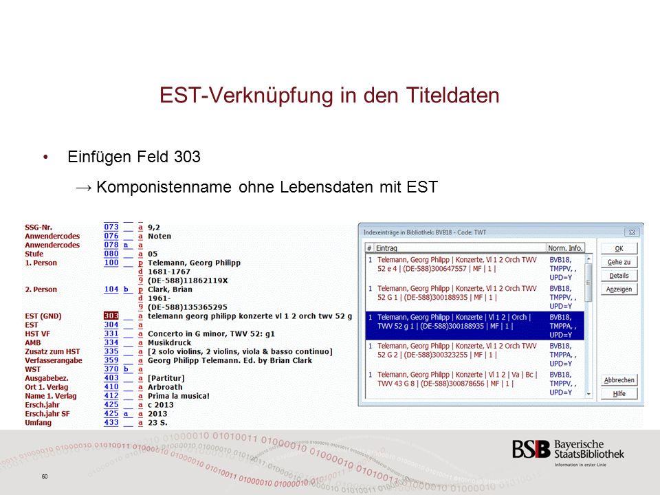 60 EST-Verknüpfung in den Titeldaten Einfügen Feld 303 → Komponistenname ohne Lebensdaten mit EST