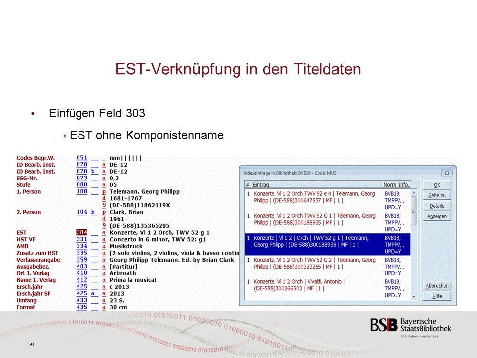 61 EST-Verknüpfung in den Titeldaten Einfügen Feld 303 → EST ohne Komponistenname