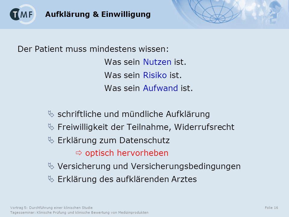Vortrag 5: Durchführung einer klinischen Studie Tagesseminar: Klinische Prüfung und klinische Bewertung von Medizinprodukten Folie 16 Der Patient muss mindestens wissen: Was sein Nutzen ist.