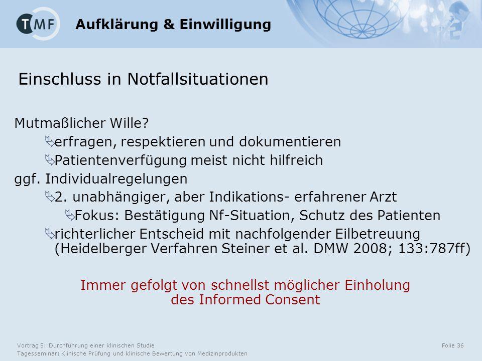 Vortrag 5: Durchführung einer klinischen Studie Tagesseminar: Klinische Prüfung und klinische Bewertung von Medizinprodukten Folie 36 Einschluss in Notfallsituationen Mutmaßlicher Wille.