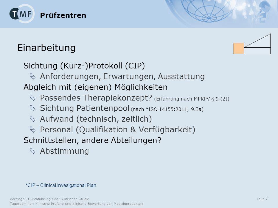 Vortrag 5: Durchführung einer klinischen Studie Tagesseminar: Klinische Prüfung und klinische Bewertung von Medizinprodukten Folie 7 Sichtung (Kurz-)Protokoll (CIP)  Anforderungen, Erwartungen, Ausstattung Abgleich mit (eigenen) Möglichkeiten  Passendes Therapiekonzept.