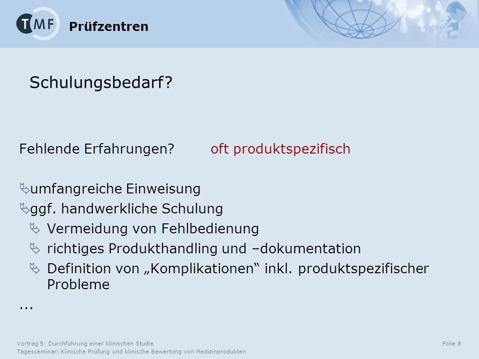Vortrag 5: Durchführung einer klinischen Studie Tagesseminar: Klinische Prüfung und klinische Bewertung von Medizinprodukten Folie 8 Prüfzentren Fehlende Erfahrungen.