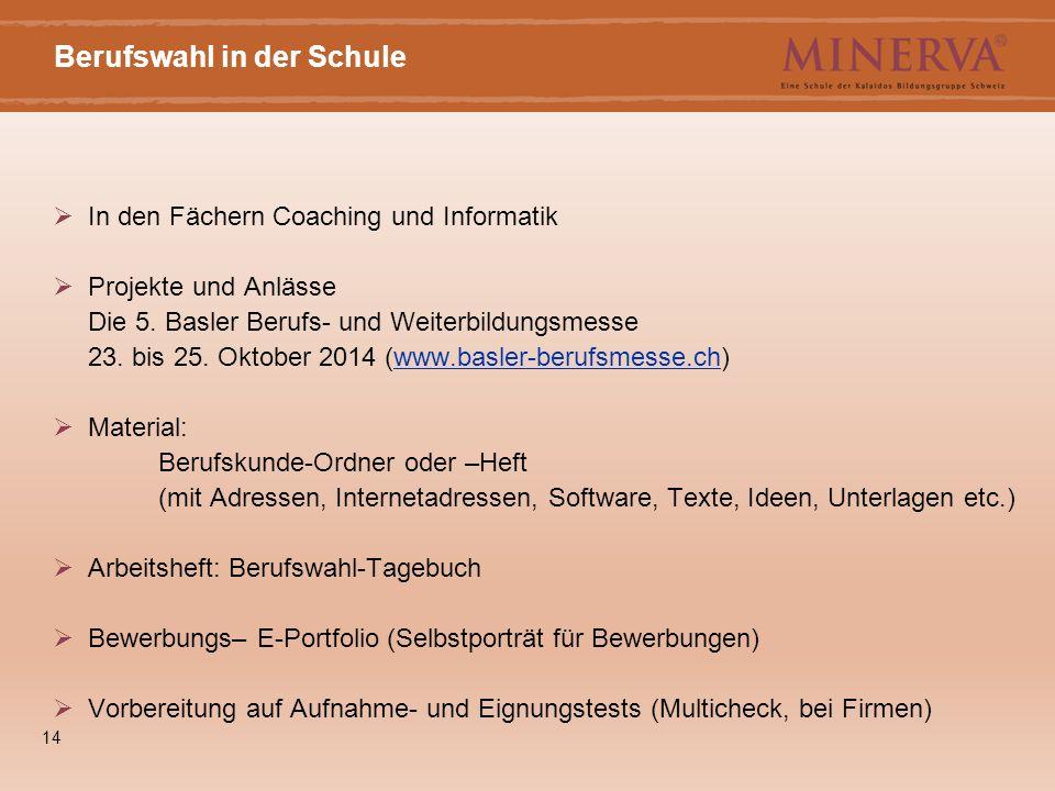 14 Berufswahl in der Schule  In den Fächern Coaching und Informatik  Projekte und Anlässe Die 5. Basler Berufs- und Weiterbildungsmesse 23. bis 25.