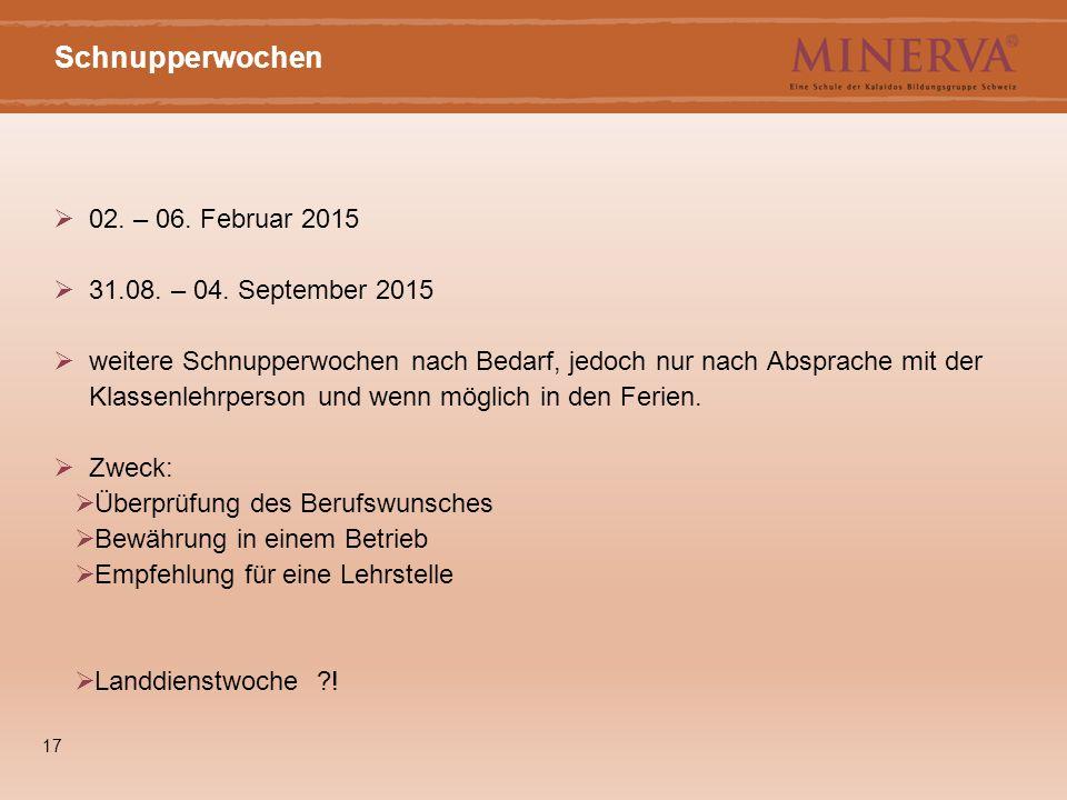 17 Schnupperwochen  02. – 06. Februar 2015  31.08. – 04. September 2015  weitere Schnupperwochen nach Bedarf, jedoch nur nach Absprache mit der Kla