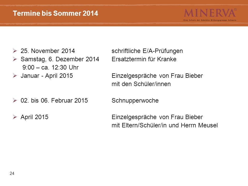 24 Termine bis Sommer 2014  25. November 2014schriftliche E/A-Prüfungen  Samstag, 6.