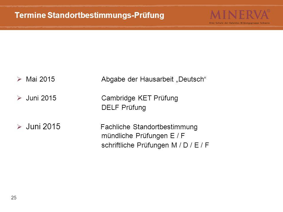 """25 Termine Standortbestimmungs-Prüfung  Mai 2015 Abgabe der Hausarbeit """"Deutsch""""  Juni 2015 Cambridge KET Prüfung DELF Prüfung  Juni 2015 Fachliche"""