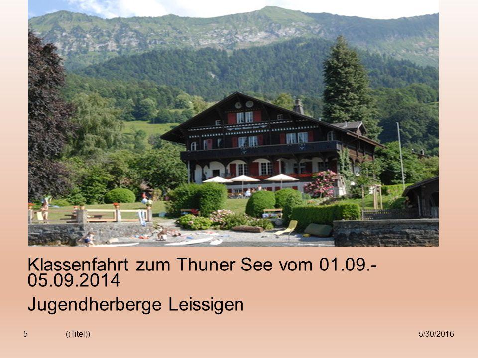 Klassenfahrt zum Thuner See vom 01.09.- 05.09.2014 Jugendherberge Leissigen 5/30/2016((Titel))5