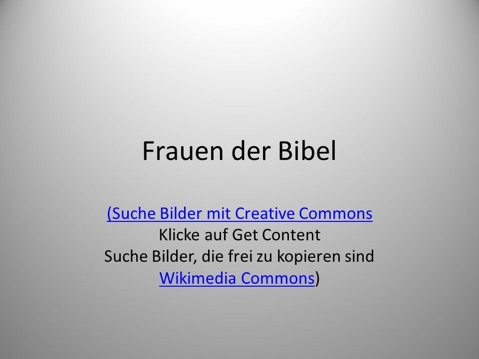 Frauen der Bibel (Suche Bilder mit Creative Commons Klicke auf Get Content Suche Bilder, die frei zu kopieren sind Wikimedia CommonsWikimedia Commons)
