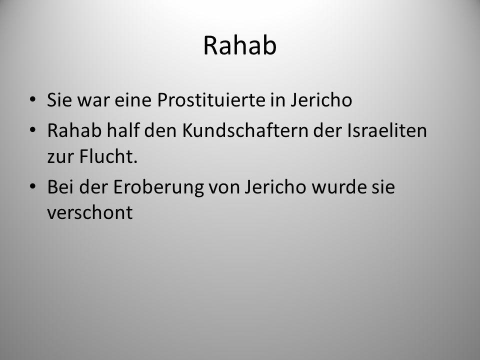 Rahab Sie war eine Prostituierte in Jericho Rahab half den Kundschaftern der Israeliten zur Flucht.