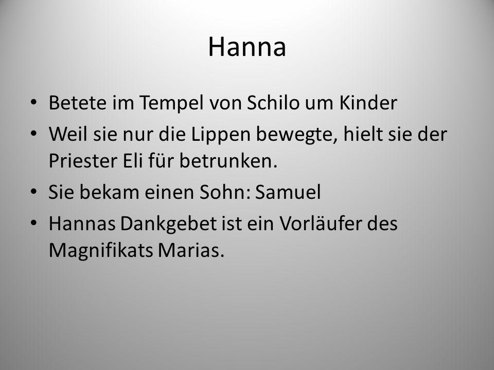Hanna Betete im Tempel von Schilo um Kinder Weil sie nur die Lippen bewegte, hielt sie der Priester Eli für betrunken.