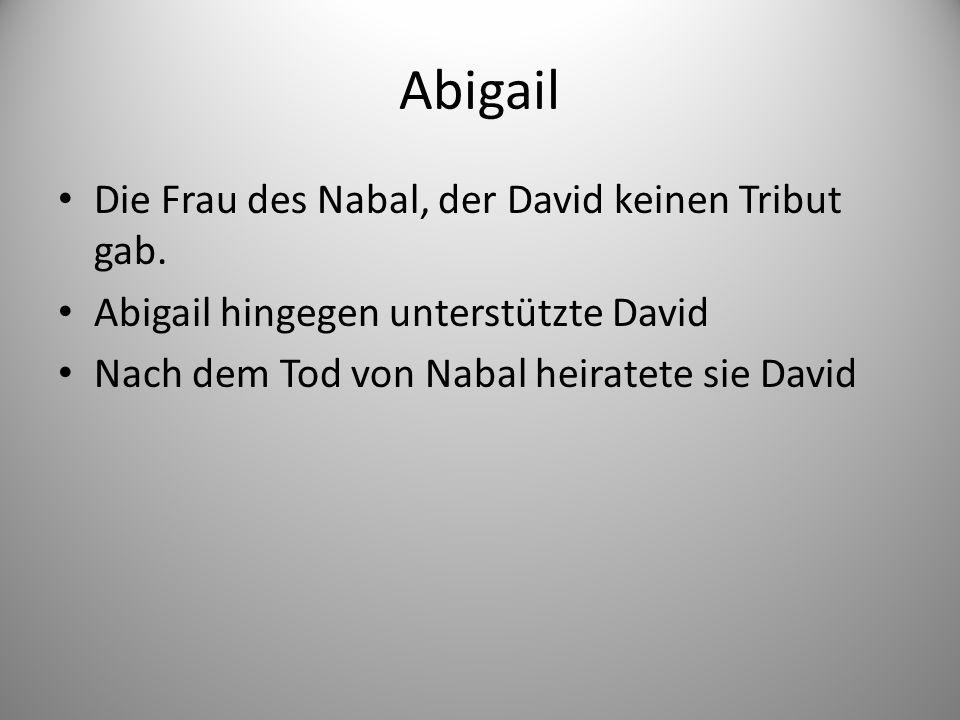 Abigail Die Frau des Nabal, der David keinen Tribut gab.