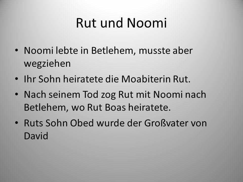 Rut und Noomi Noomi lebte in Betlehem, musste aber wegziehen Ihr Sohn heiratete die Moabiterin Rut.