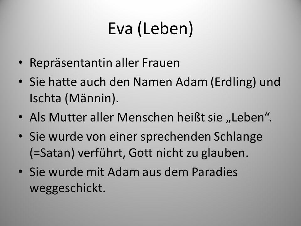 Eva (Leben) Repräsentantin aller Frauen Sie hatte auch den Namen Adam (Erdling) und Ischta (Männin).