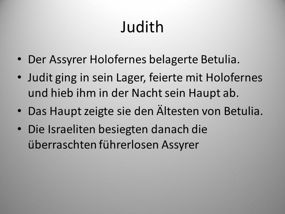 Judith Der Assyrer Holofernes belagerte Betulia.