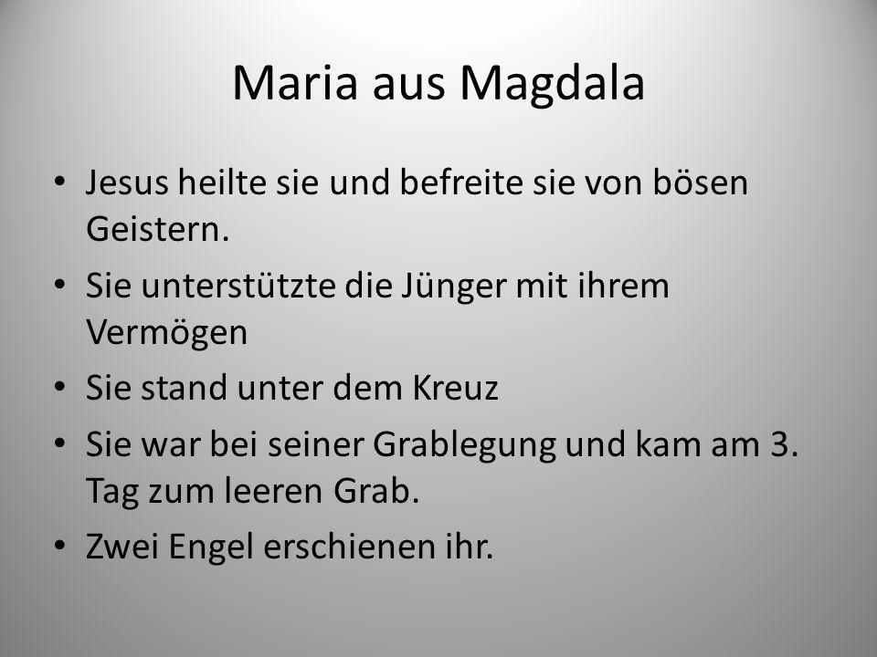 Maria aus Magdala Jesus heilte sie und befreite sie von bösen Geistern.