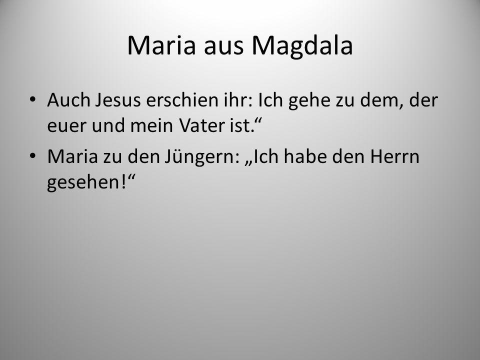 """Maria aus Magdala Auch Jesus erschien ihr: Ich gehe zu dem, der euer und mein Vater ist. Maria zu den Jüngern: """"Ich habe den Herrn gesehen!"""