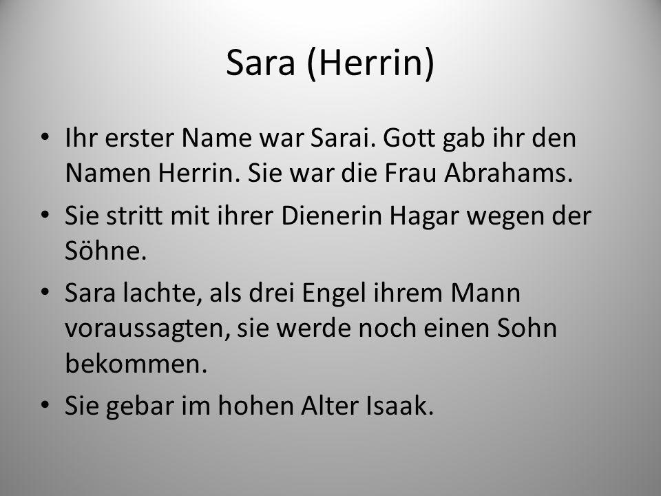 Sara (Herrin) Ihr erster Name war Sarai. Gott gab ihr den Namen Herrin.