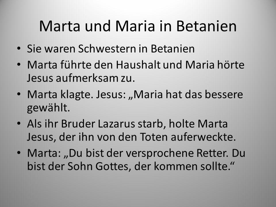 Marta und Maria in Betanien Sie waren Schwestern in Betanien Marta führte den Haushalt und Maria hörte Jesus aufmerksam zu.