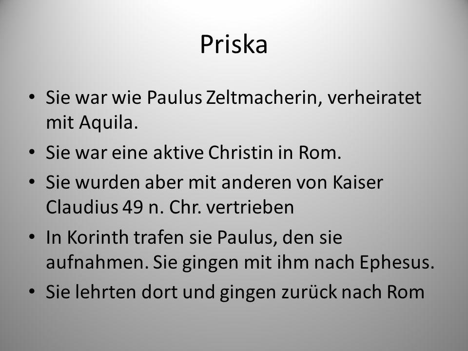 Priska Sie war wie Paulus Zeltmacherin, verheiratet mit Aquila.