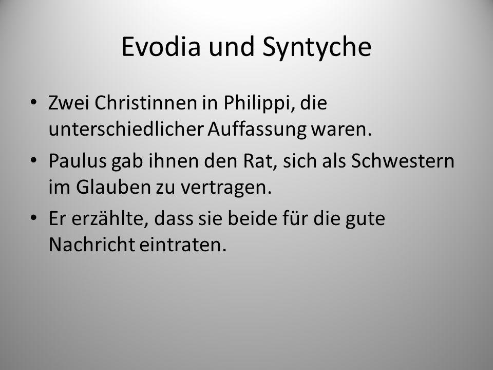 Evodia und Syntyche Zwei Christinnen in Philippi, die unterschiedlicher Auffassung waren.
