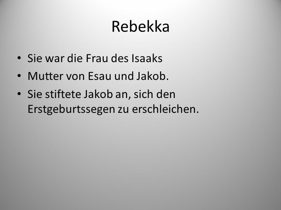 Rebekka Sie war die Frau des Isaaks Mutter von Esau und Jakob.