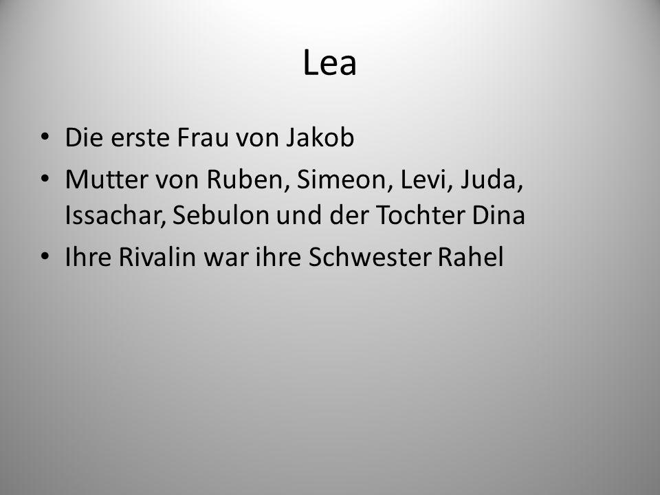 Lea Die erste Frau von Jakob Mutter von Ruben, Simeon, Levi, Juda, Issachar, Sebulon und der Tochter Dina Ihre Rivalin war ihre Schwester Rahel