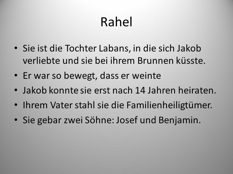 Rahel Sie ist die Tochter Labans, in die sich Jakob verliebte und sie bei ihrem Brunnen küsste.