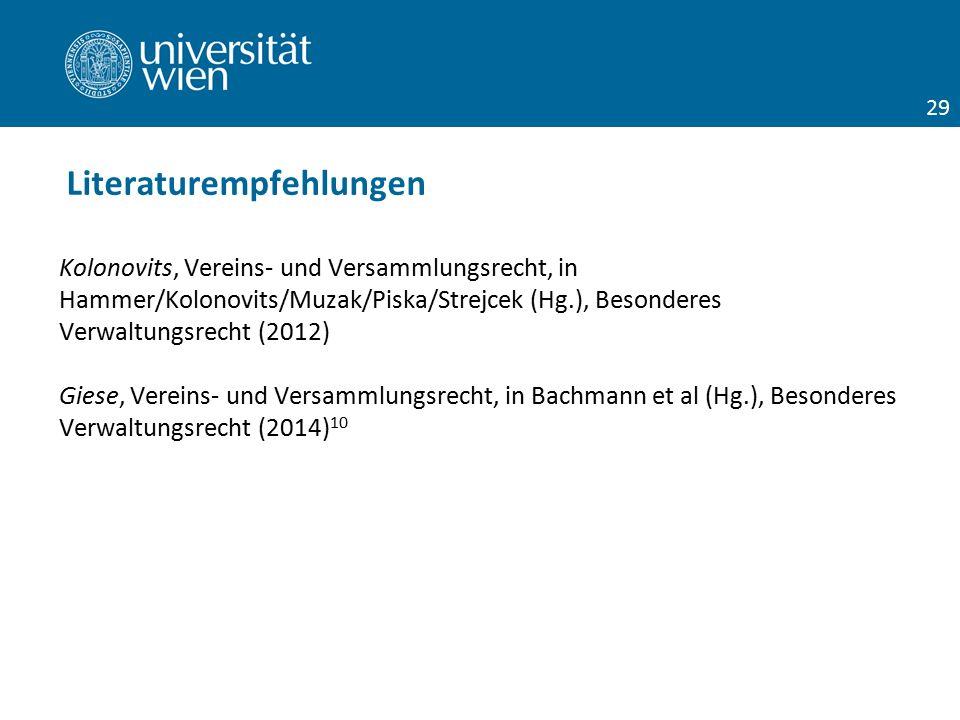 Kolonovits, Vereins- und Versammlungsrecht, in Hammer/Kolonovits/Muzak/Piska/Strejcek (Hg.), Besonderes Verwaltungsrecht (2012) Giese, Vereins- und Versammlungsrecht, in Bachmann et al (Hg.), Besonderes Verwaltungsrecht (2014) 10 Literaturempfehlungen 29