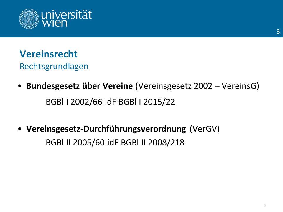 Bundesgesetz über Vereine (Vereinsgesetz 2002 – VereinsG) BGBl I 2002/66 idF BGBl I 2015/22 Vereinsgesetz-Durchführungsverordnung (VerGV) BGBl II 2005/60 idF BGBl II 2008/218 3 Vereinsrecht Rechtsgrundlagen 3