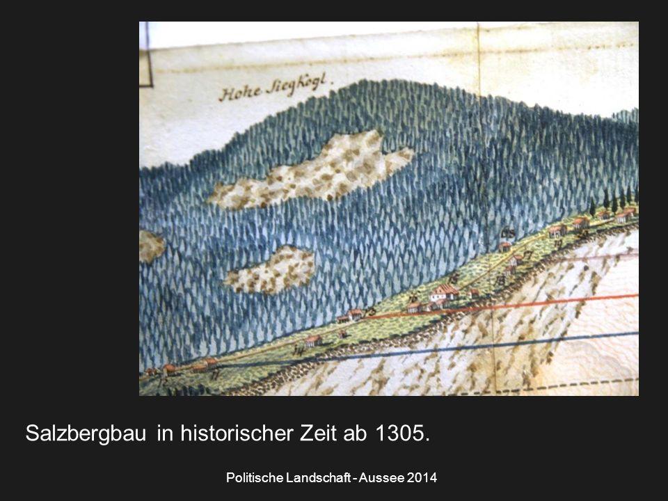 Politische Landschaft - Aussee 2014 Salzbergbau in historischer Zeit ab 1305.