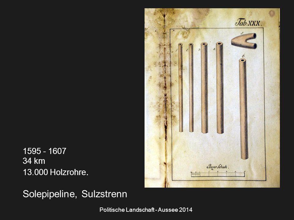 Politische Landschaft - Aussee 2014 1595 - 1607 34 km 13.000 Holzrohre. Solepipeline, Sulzstrenn