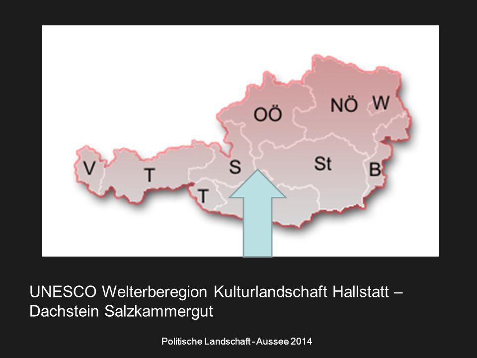 Politische Landschaft - Aussee 2014 UNESCO Welterberegion Kulturlandschaft Hallstatt – Dachstein Salzkammergut