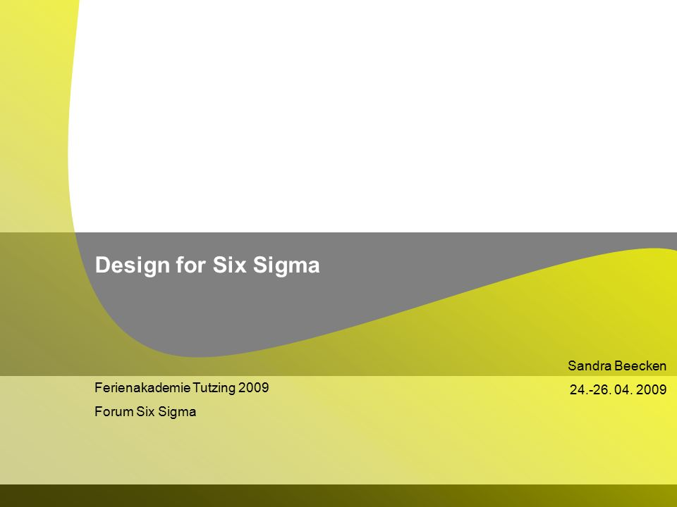 Ferienakademie Tutzing 2009 Forum Six Sigma Sandra Beecken 24.-26. 04. 2009 Design for Six Sigma